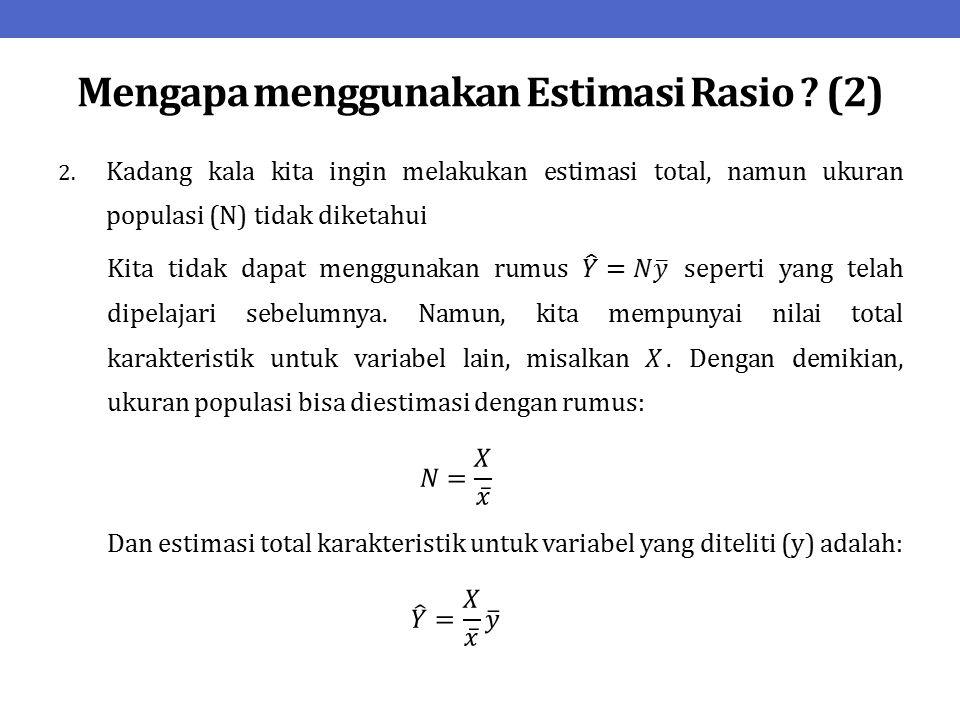 Mengapa menggunakan Estimasi Rasio ? (2)