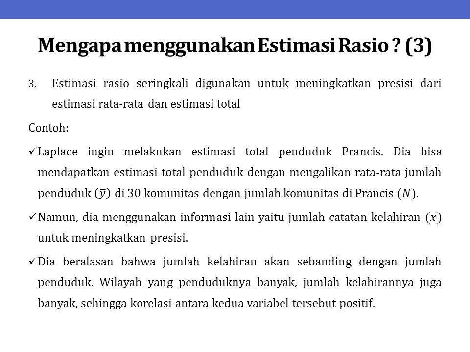 Mengapa menggunakan Estimasi Rasio ? (3)