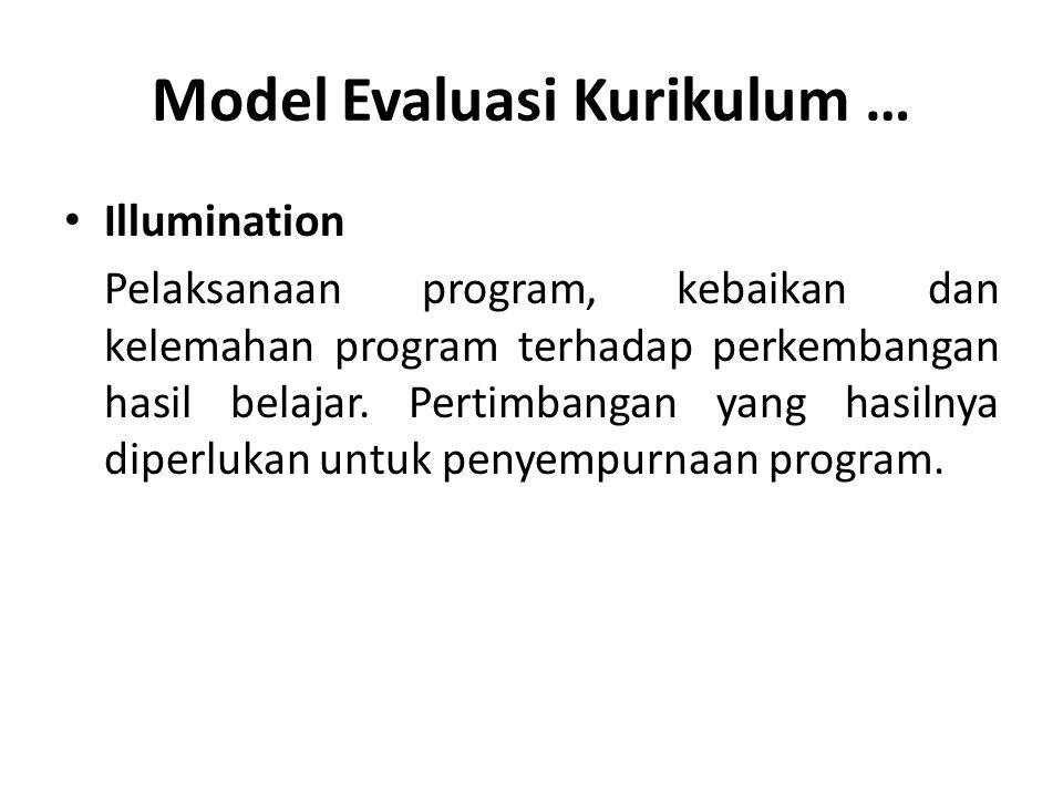 Model Evaluasi Kurikulum … Illumination Pelaksanaan program, kebaikan dan kelemahan program terhadap perkembangan hasil belajar. Pertimbangan yang has