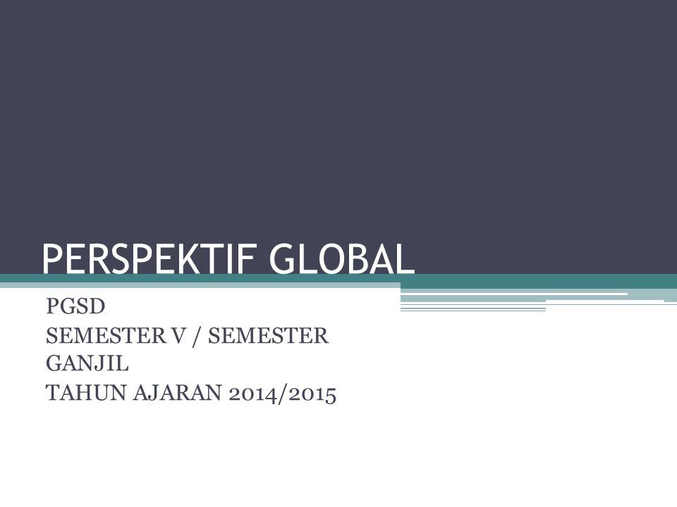 PERSPEKTIF GLOBAL PGSD SEMESTER V / SEMESTER GANJIL TAHUN AJARAN 2014/2015