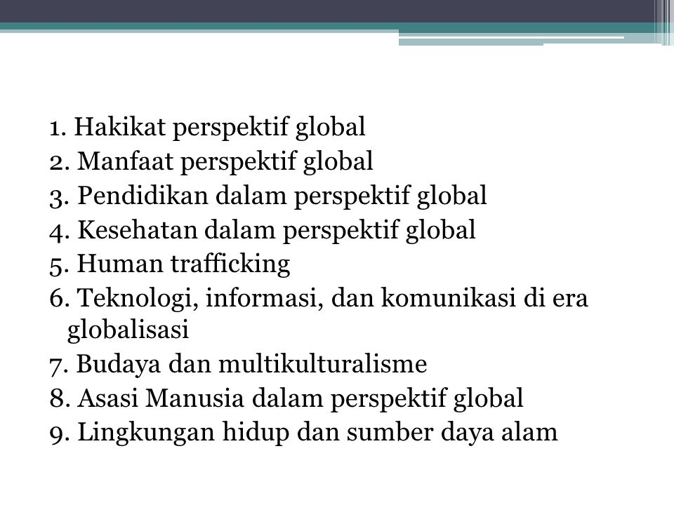 1.Hakikat perspektif global 2. Manfaat perspektif global 3.