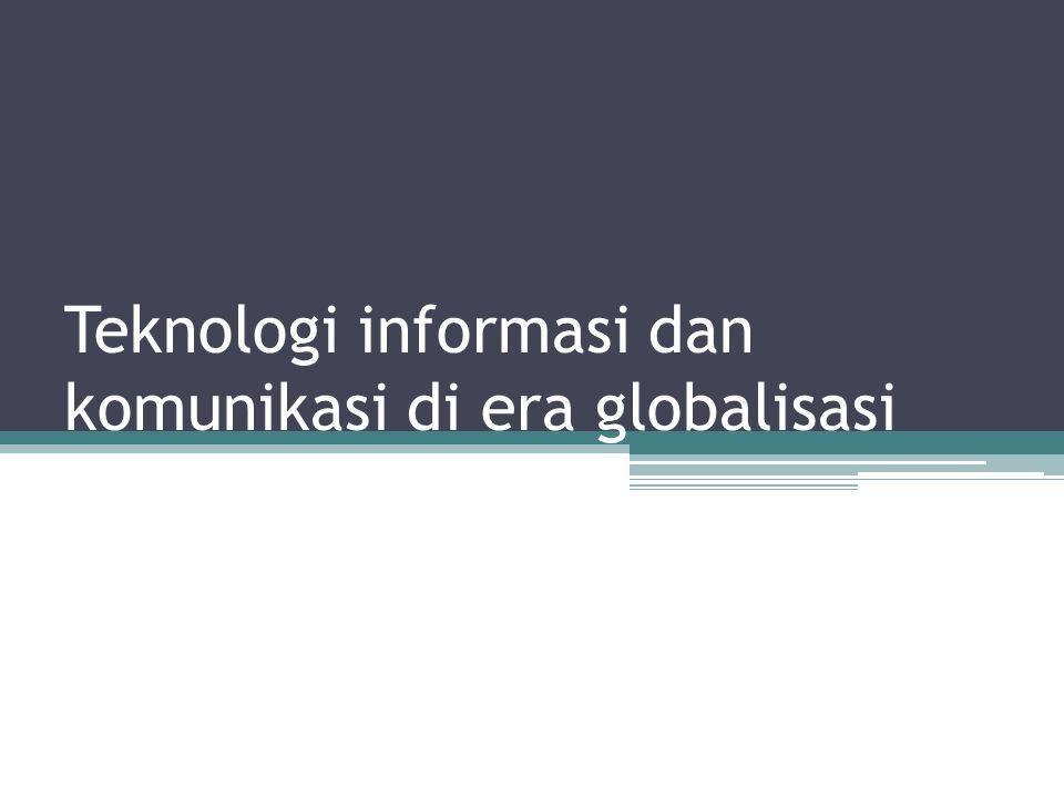 Teknologi informasi dan komunikasi di era globalisasi