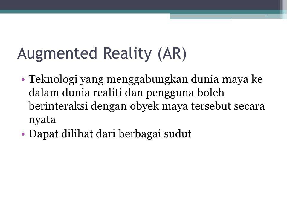 Augmented Reality (AR) Teknologi yang menggabungkan dunia maya ke dalam dunia realiti dan pengguna boleh berinteraksi dengan obyek maya tersebut secar