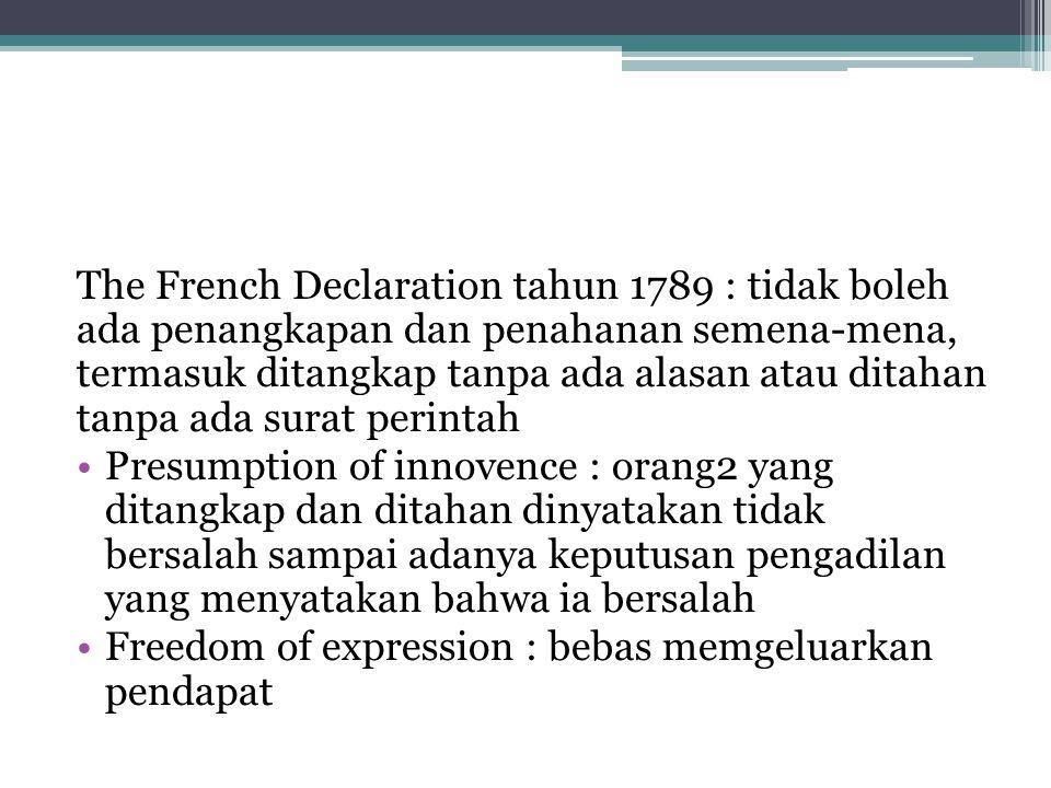 The French Declaration tahun 1789 : tidak boleh ada penangkapan dan penahanan semena-mena, termasuk ditangkap tanpa ada alasan atau ditahan tanpa ada