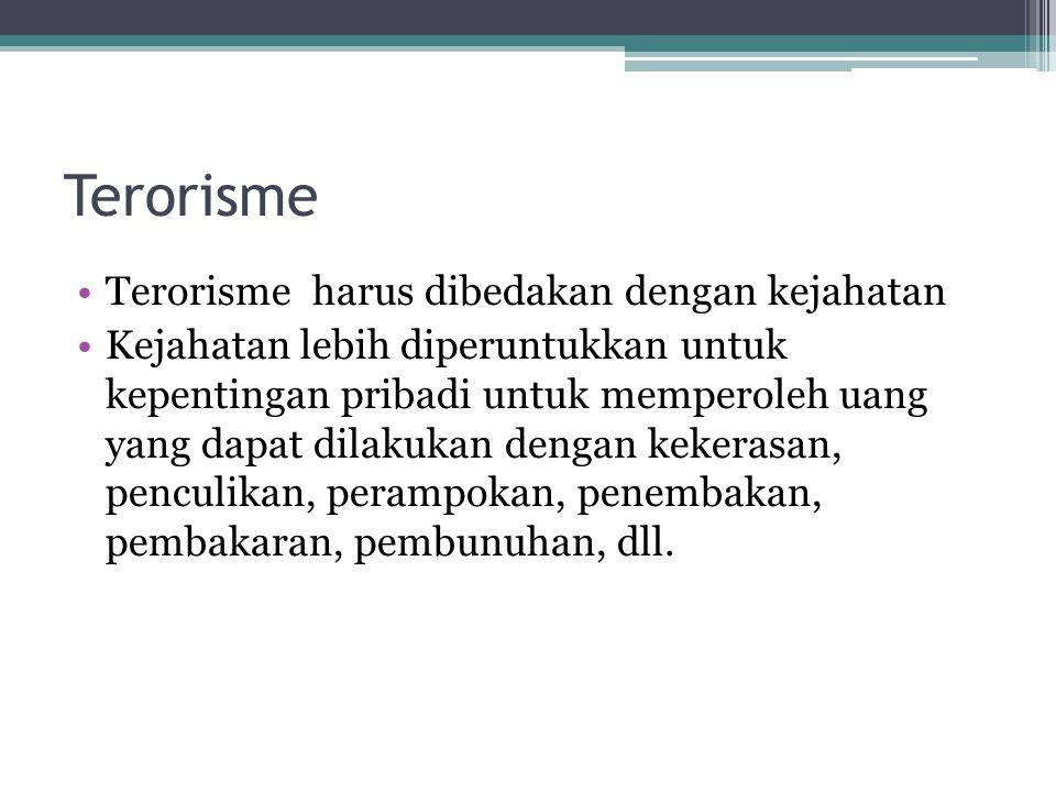 Terorisme Terorisme harus dibedakan dengan kejahatan Kejahatan lebih diperuntukkan untuk kepentingan pribadi untuk memperoleh uang yang dapat dilakuka