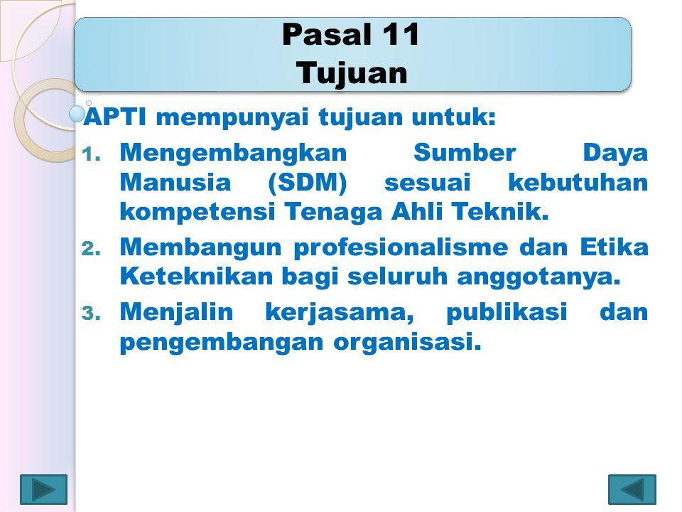 Pasal 11 Tujuan APTI mempunyai tujuan untuk: 1. Mengembangkan Sumber Daya Manusia (SDM) sesuai kebutuhan kompetensi Tenaga Ahli Teknik. 2. Membangun p