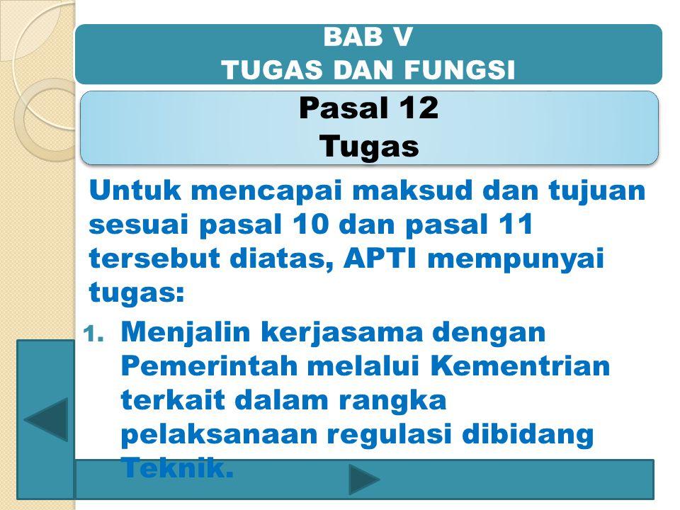 BAB V TUGAS DAN FUNGSI Pasal 12 Tugas Untuk mencapai maksud dan tujuan sesuai pasal 10 dan pasal 11 tersebut diatas, APTI mempunyai tugas: 1. Menjalin