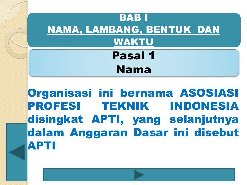 BAB I NAMA, LAMBANG, BENTUK DAN WAKTU Pasal 1 Nama Organisasi ini bernama ASOSIASI PROFESI TEKNIK INDONESIA disingkat APTI, yang selanjutnya dalam Ang