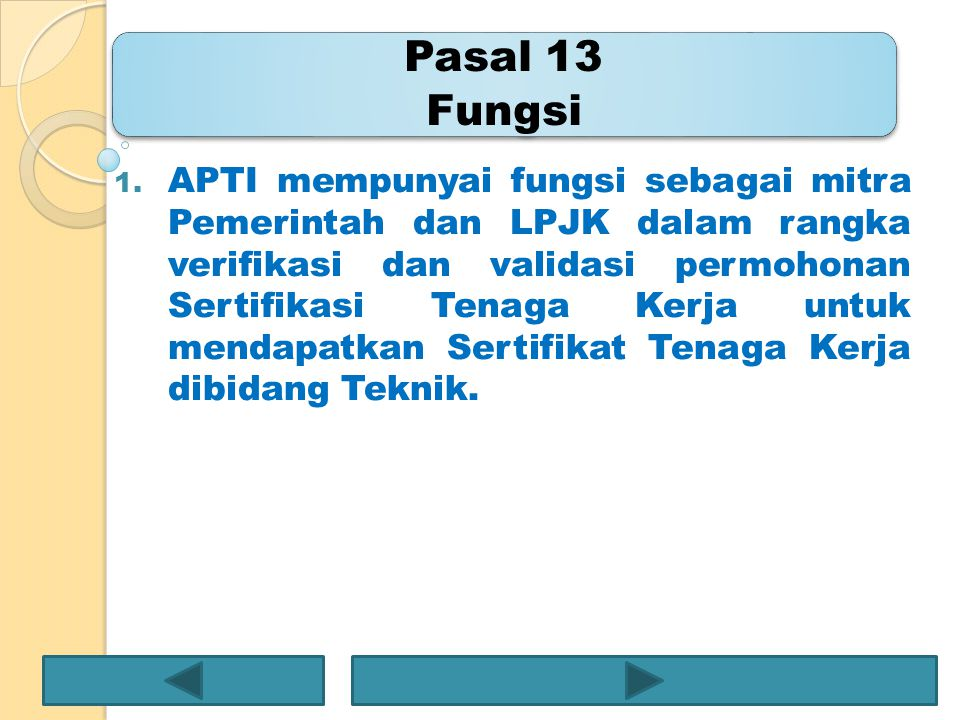 Pasal 13 Fungsi 1. APTI mempunyai fungsi sebagai mitra Pemerintah dan LPJK dalam rangka verifikasi dan validasi permohonan Sertifikasi Tenaga Kerja un