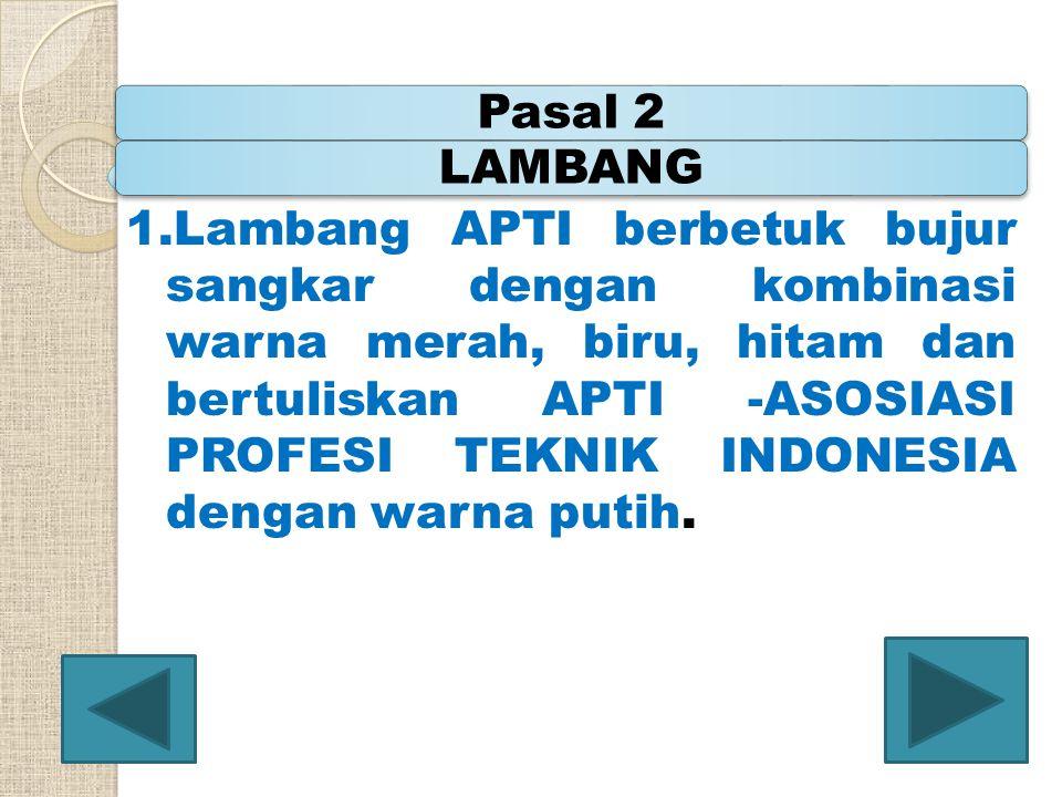 1.Lambang APTI berbetuk bujur sangkar dengan kombinasi warna merah, biru, hitam dan bertuliskan APTI -ASOSIASI PROFESI TEKNIK INDONESIA dengan warna p