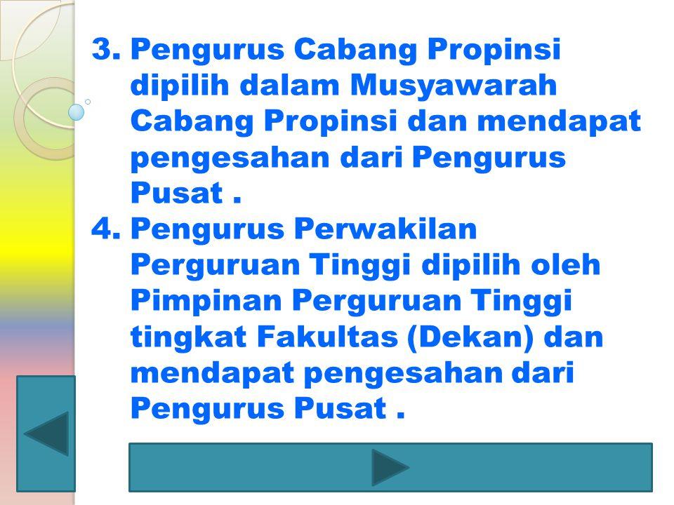 3.Pengurus Cabang Propinsi dipilih dalam Musyawarah Cabang Propinsi dan mendapat pengesahan dari Pengurus Pusat. 4.Pengurus Perwakilan Perguruan Tingg