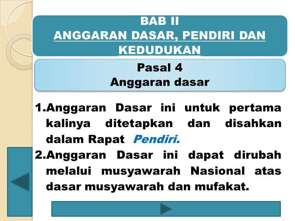 BAB II ANGGARAN DASAR, PENDIRI DAN KEDUDUKAN Pasal 4 Anggaran dasar 1.Anggaran Dasar ini untuk pertama kalinya ditetapkan dan disahkan dalam Rapat Pen