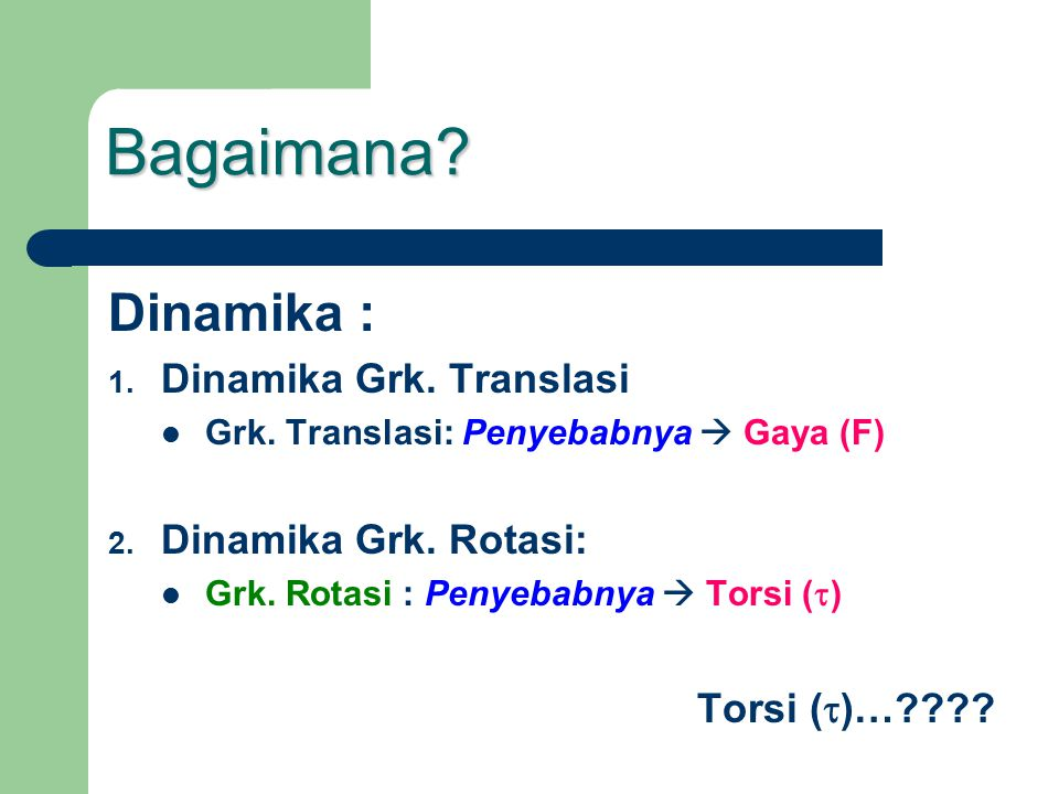 Bagaimana? Dinamika : 1. Dinamika Grk. Translasi Grk. Translasi: Penyebabnya  Gaya (F) 2. Dinamika Grk. Rotasi: Grk. Rotasi : Penyebabnya  Torsi ( 