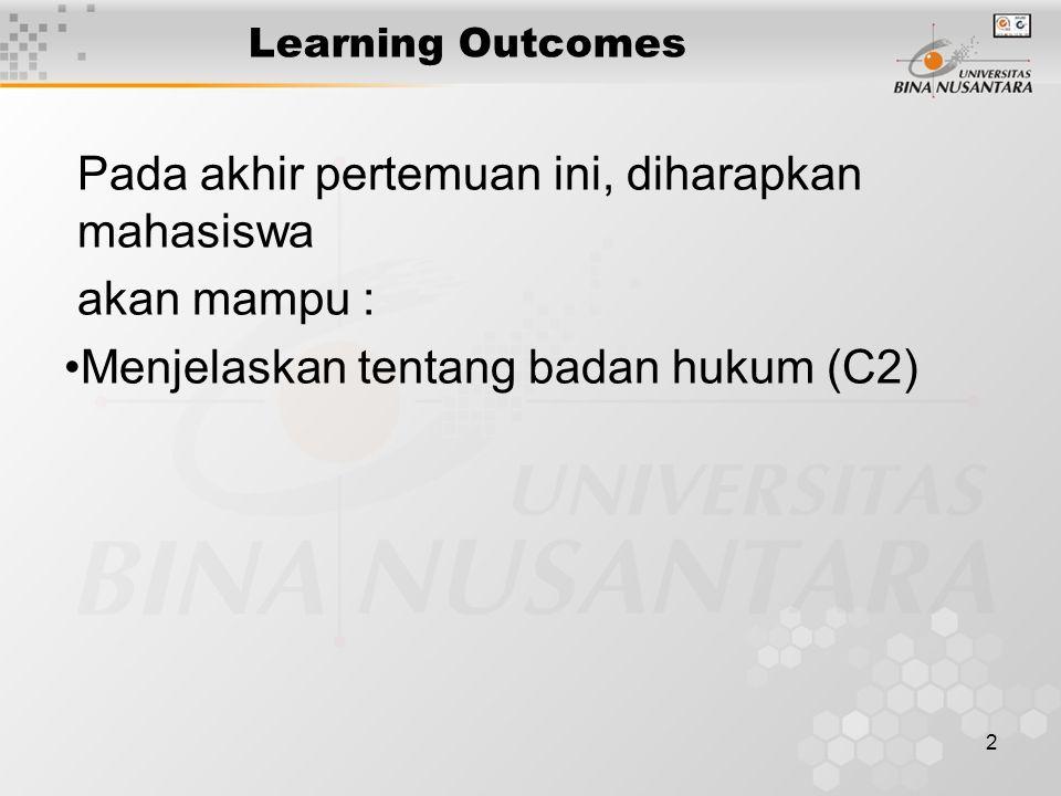2 Learning Outcomes Pada akhir pertemuan ini, diharapkan mahasiswa akan mampu : Menjelaskan tentang badan hukum (C2)