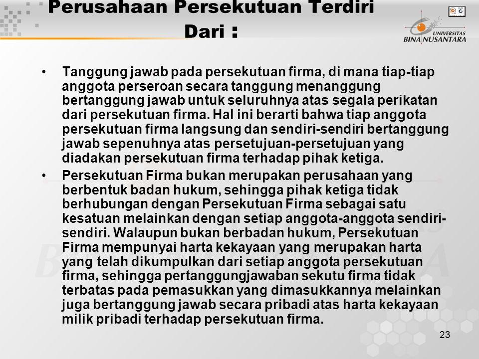 23 Perusahaan Persekutuan Terdiri Dari : Tanggung jawab pada persekutuan firma, di mana tiap-tiap anggota perseroan secara tanggung menanggung bertang