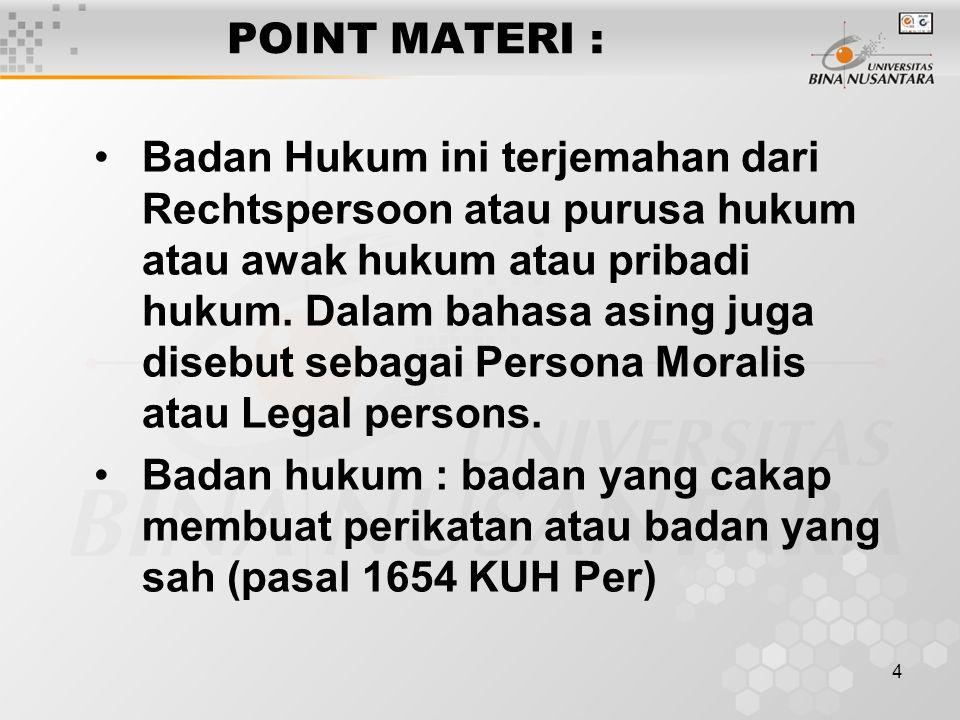 4 POINT MATERI : Badan Hukum ini terjemahan dari Rechtspersoon atau purusa hukum atau awak hukum atau pribadi hukum. Dalam bahasa asing juga disebut s