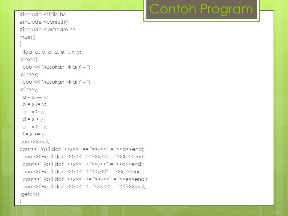 Contoh Program #include main() { float a, b, c, d, e, f, x, y; clrscr(); cout<<