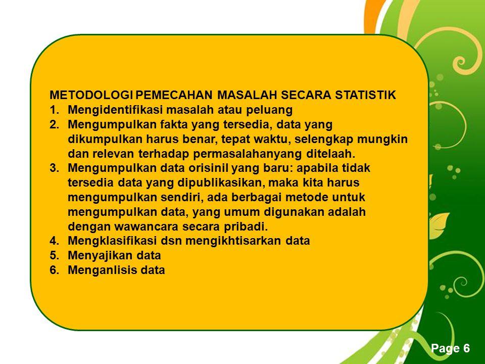 Free Powerpoint Templates Page 6 METODOLOGI PEMECAHAN MASALAH SECARA STATISTIK 1.Mengidentifikasi masalah atau peluang 2.Mengumpulkan fakta yang terse