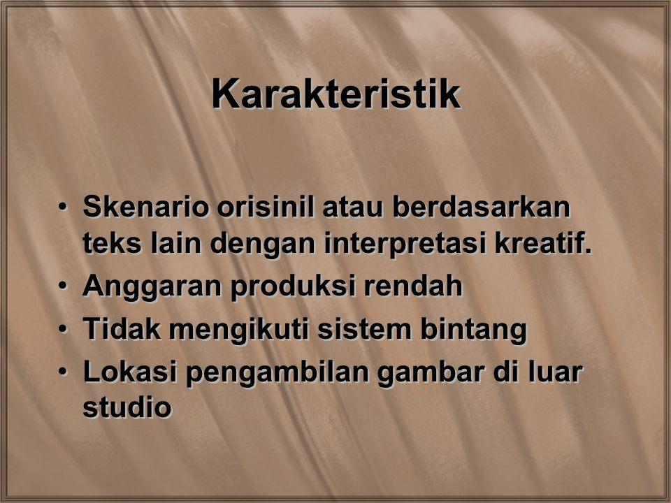 Karakteristik Skenario orisinil atau berdasarkan teks lain dengan interpretasi kreatif. Anggaran produksi rendah Tidak mengikuti sistem bintang Lokasi