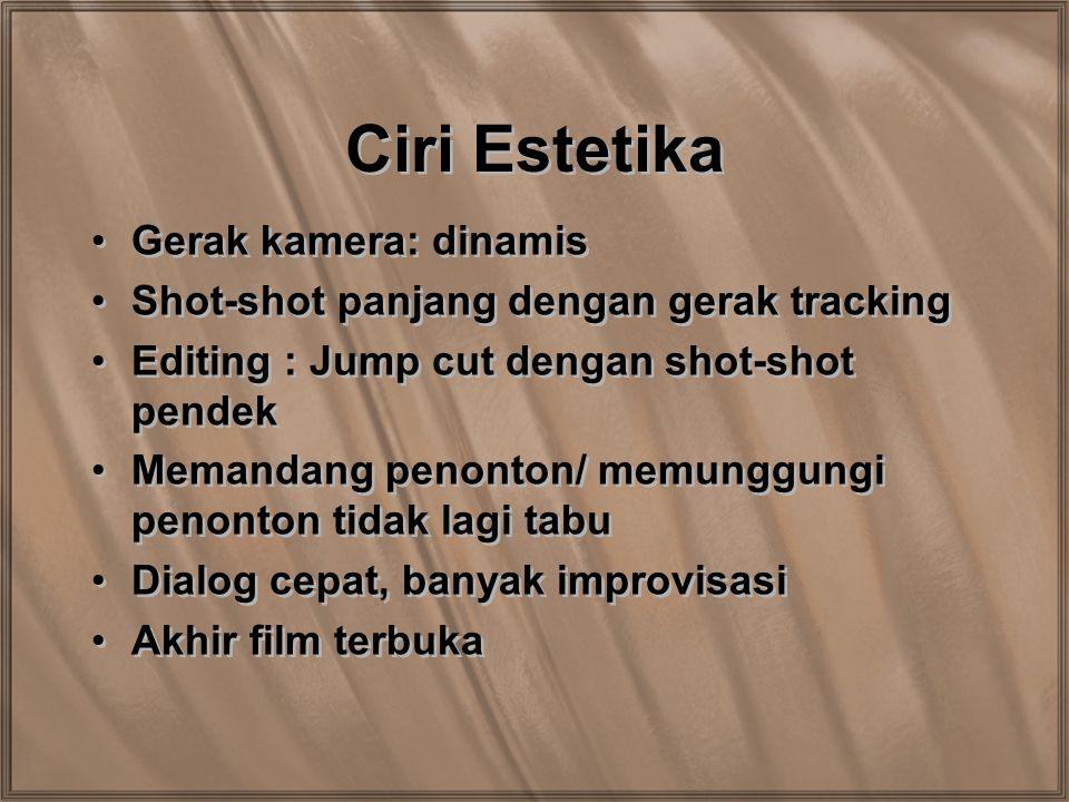 Ciri Estetika Gerak kamera: dinamis Shot-shot panjang dengan gerak tracking Editing : Jump cut dengan shot-shot pendek Memandang penonton/ memunggungi