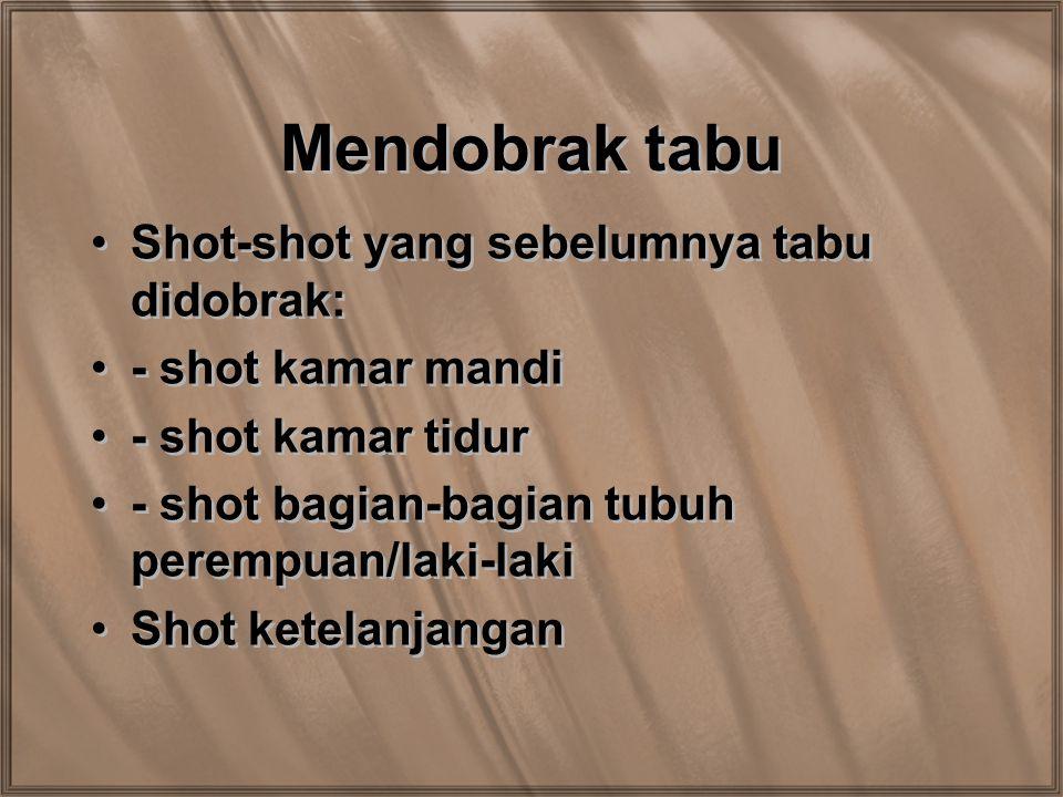 Mendobrak tabu Shot-shot yang sebelumnya tabu didobrak: - shot kamar mandi - shot kamar tidur - shot bagian-bagian tubuh perempuan/laki-laki Shot kete