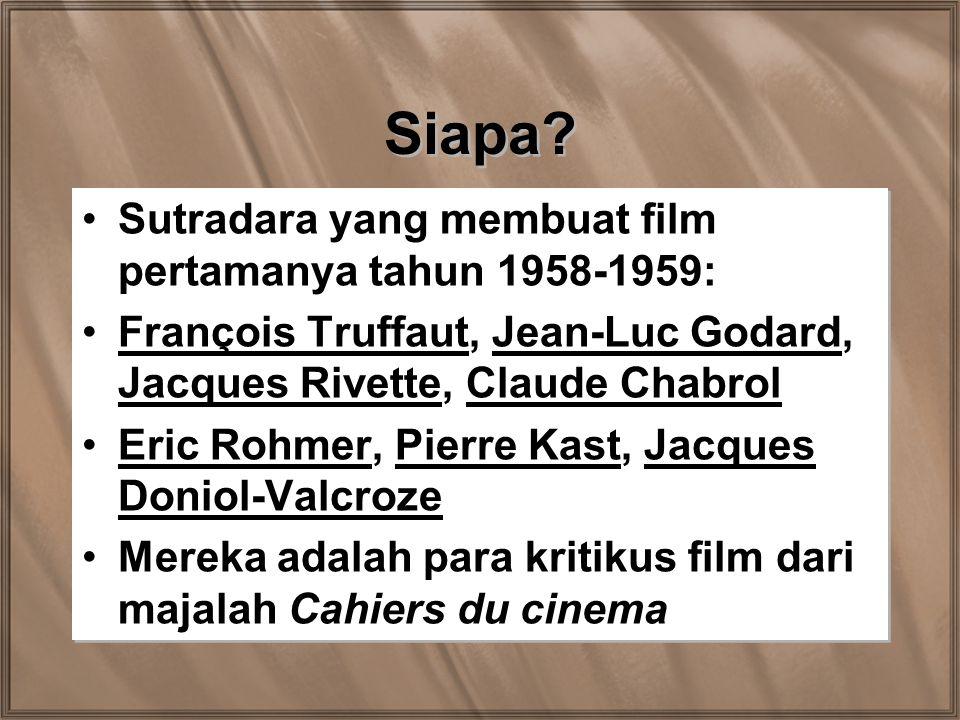 Siapa? Sutradara yang membuat film pertamanya tahun 1958-1959: François Truffaut, Jean-Luc Godard, Jacques Rivette, Claude Chabrol Eric Rohmer, Pierre