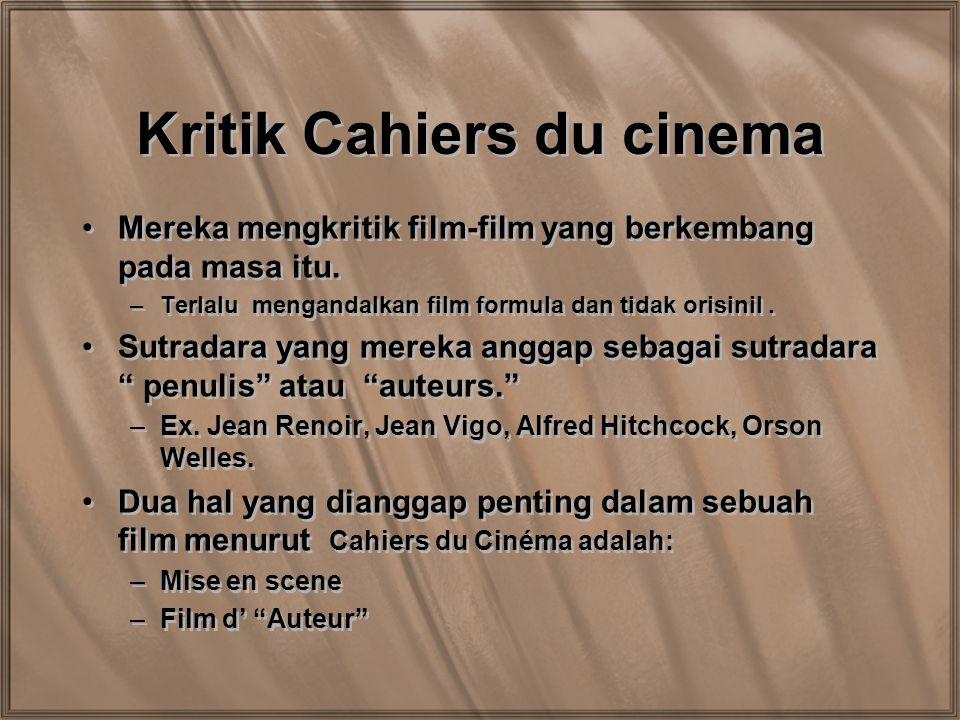 Kritik Cahiers du cinema Mereka mengkritik film-film yang berkembang pada masa itu. –Terlalu mengandalkan film formula dan tidak orisinil. Sutradara y