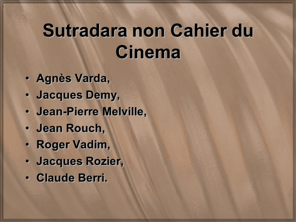 Sutradara non Cahier du Cinema Agnès Varda, Jacques Demy, Jean-Pierre Melville, Jean Rouch, Roger Vadim, Jacques Rozier, Claude Berri. Agnès Varda, Ja