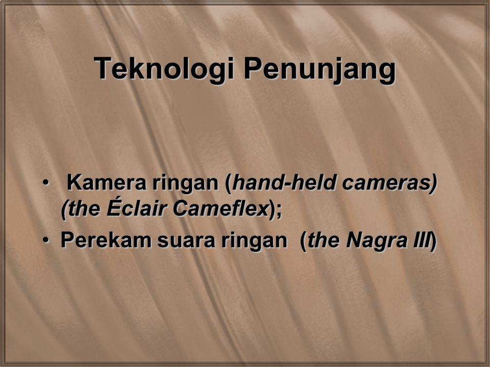 Teknologi Penunjang Kamera ringan (hand-held cameras) (the Éclair Cameflex); Perekam suara ringan (the Nagra III) Kamera ringan (hand-held cameras) (t