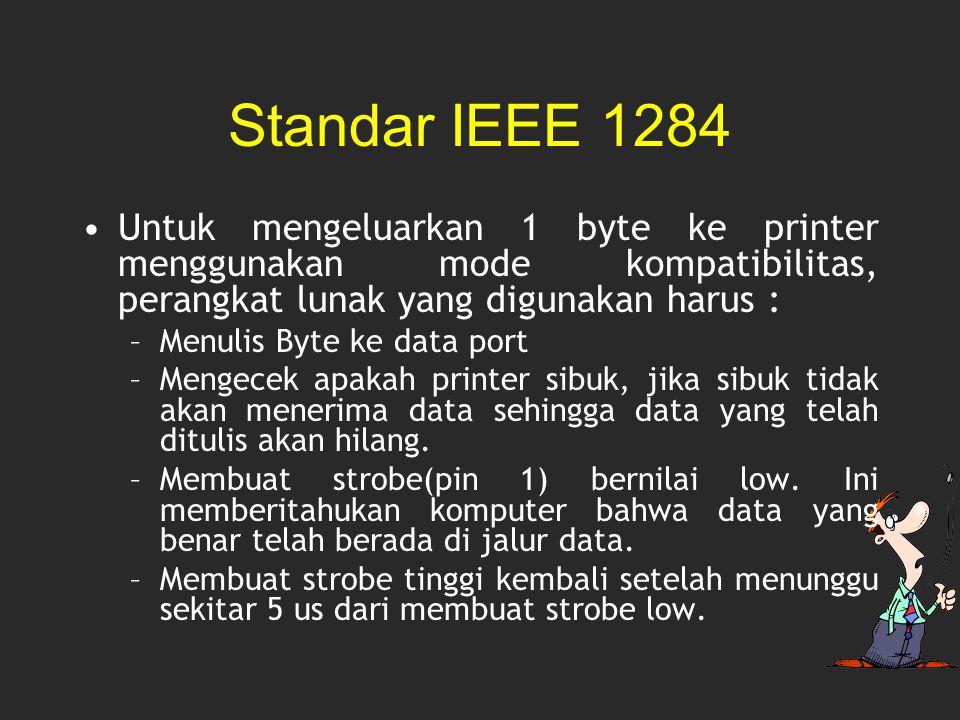 Standar IEEE 1284 Untuk mengeluarkan 1 byte ke printer menggunakan mode kompatibilitas, perangkat lunak yang digunakan harus : –Menulis Byte ke data p
