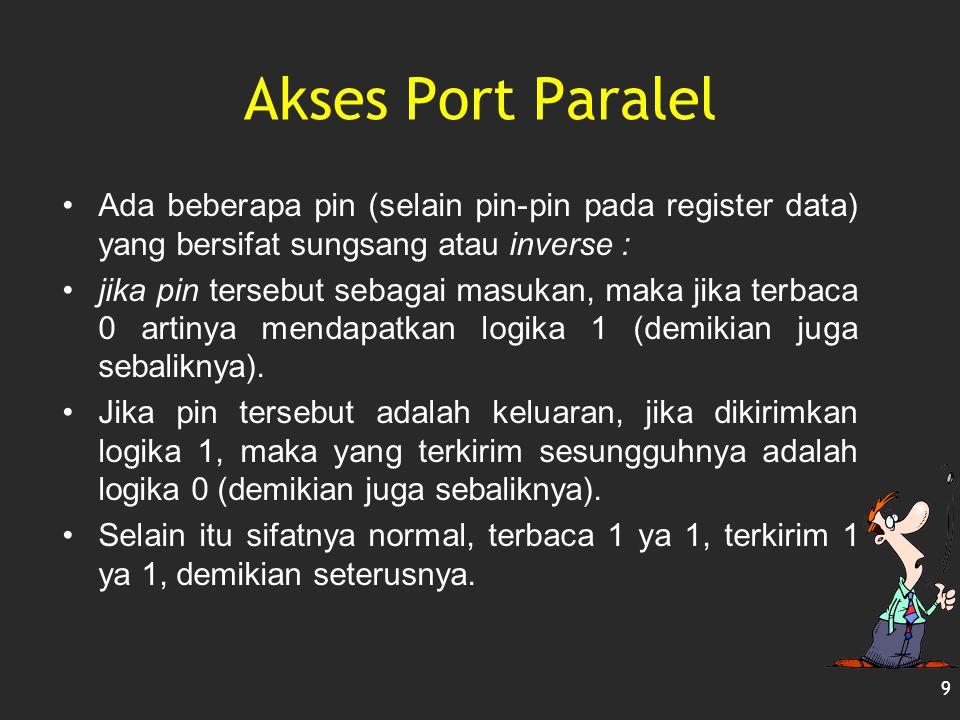 Akses Port Paralel Ada beberapa pin (selain pin-pin pada register data) yang bersifat sungsang atau inverse : jika pin tersebut sebagai masukan, maka