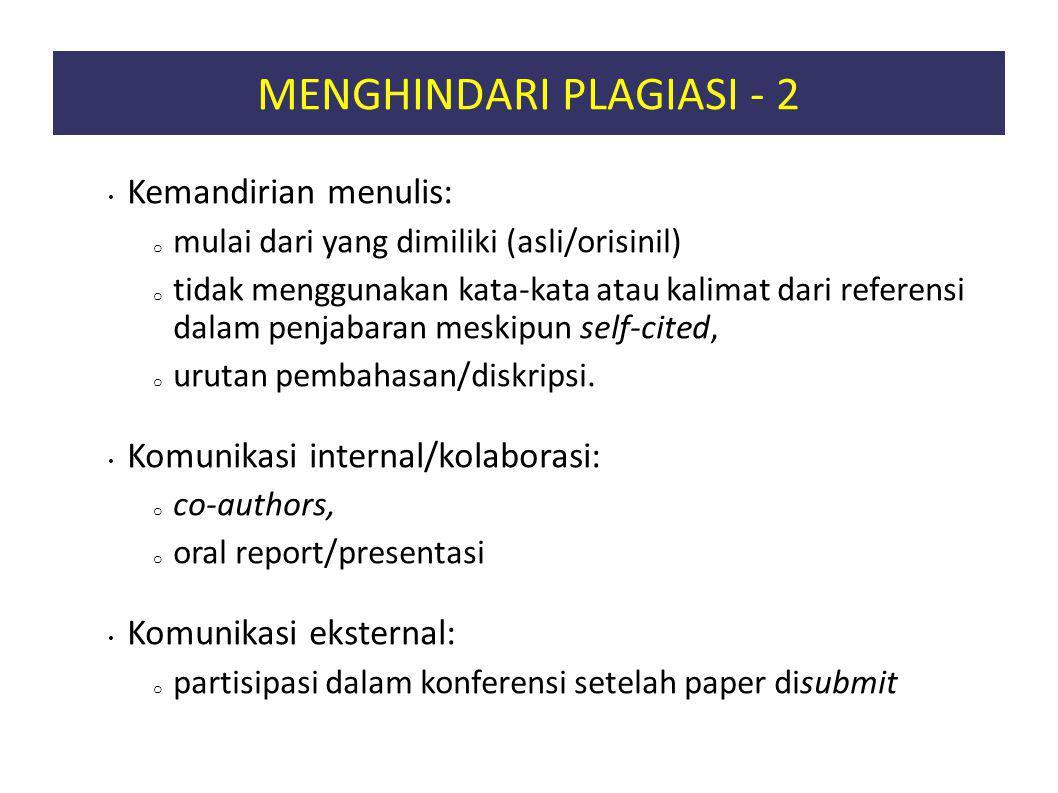 MENGHINDARI PLAGIASI - 2 Kemandirian menulis: o mulai dari yang dimiliki (asli/orisinil) o tidak menggunakan kata-kata atau kalimat dari referensi dalam penjabaran meskipun self-cited, o urutan pembahasan/diskripsi.