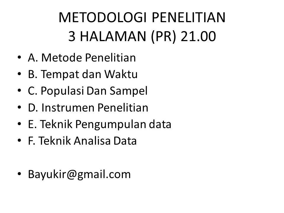 METODOLOGI PENELITIAN 3 HALAMAN (PR) 21.00 A. Metode Penelitian B. Tempat dan Waktu C. Populasi Dan Sampel D. Instrumen Penelitian E. Teknik Pengumpul