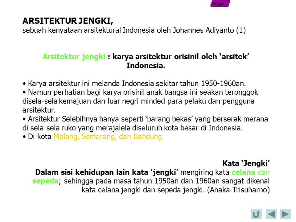ARSITEKTUR JENGKI, sebuah kenyataan arsitektural Indonesia oleh Johannes Adiyanto (1) Arsitektur jengki : karya arsitektur orisinil oleh 'arsitek' Indonesia.