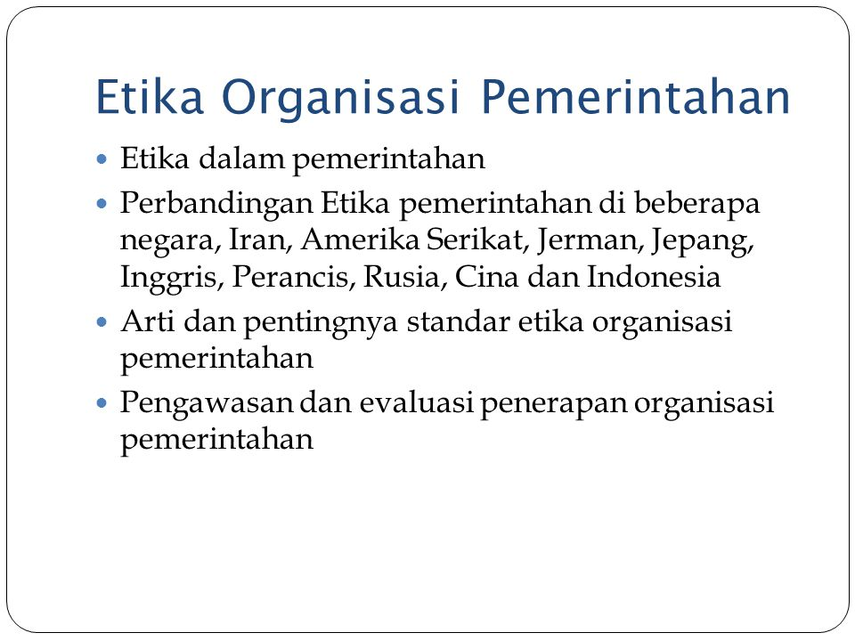 Etika Organisasi Pemerintahan Etika dalam pemerintahan Perbandingan Etika pemerintahan di beberapa negara, Iran, Amerika Serikat, Jerman, Jepang, Ingg