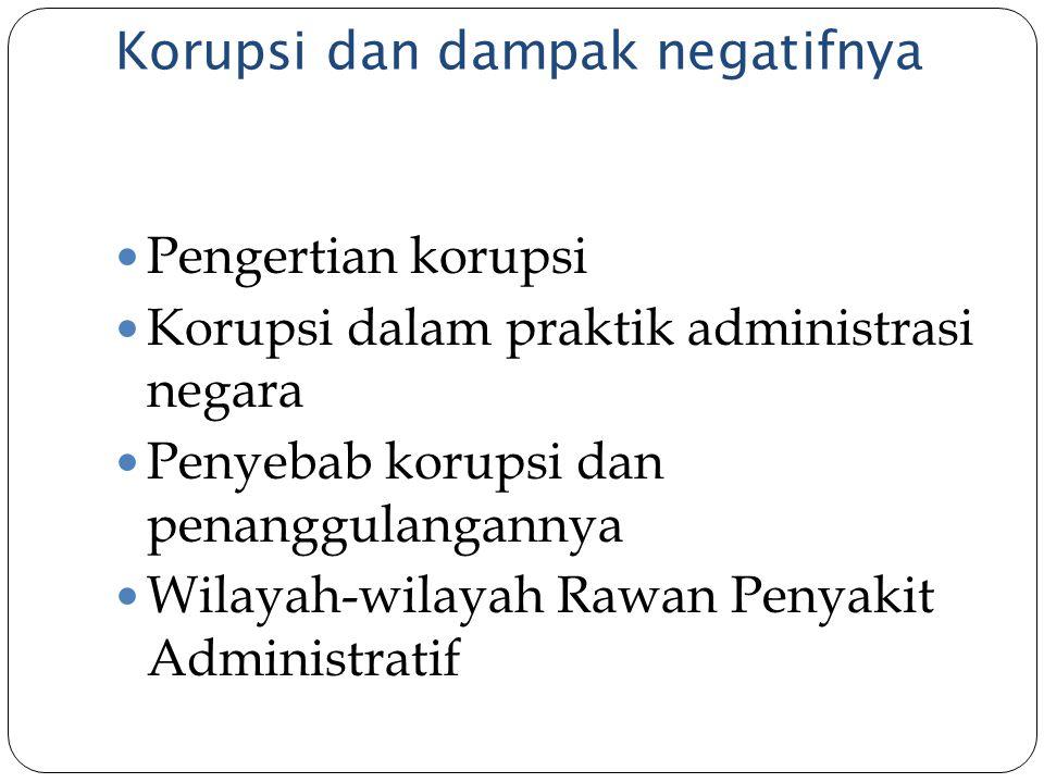 Korupsi dan dampak negatifnya Pengertian korupsi Korupsi dalam praktik administrasi negara Penyebab korupsi dan penanggulangannya Wilayah-wilayah Rawa