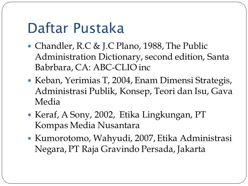 Daftar Pustaka Chandler, R.C & J.C Plano, 1988, The Public Administration Dictionary, second edition, Santa Babrbara, CA: ABC-CLIO inc Keban, Yerimias