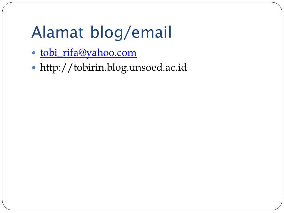 Alamat blog/email tobi_rifa@yahoo.com http://tobirin.blog.unsoed.ac.id