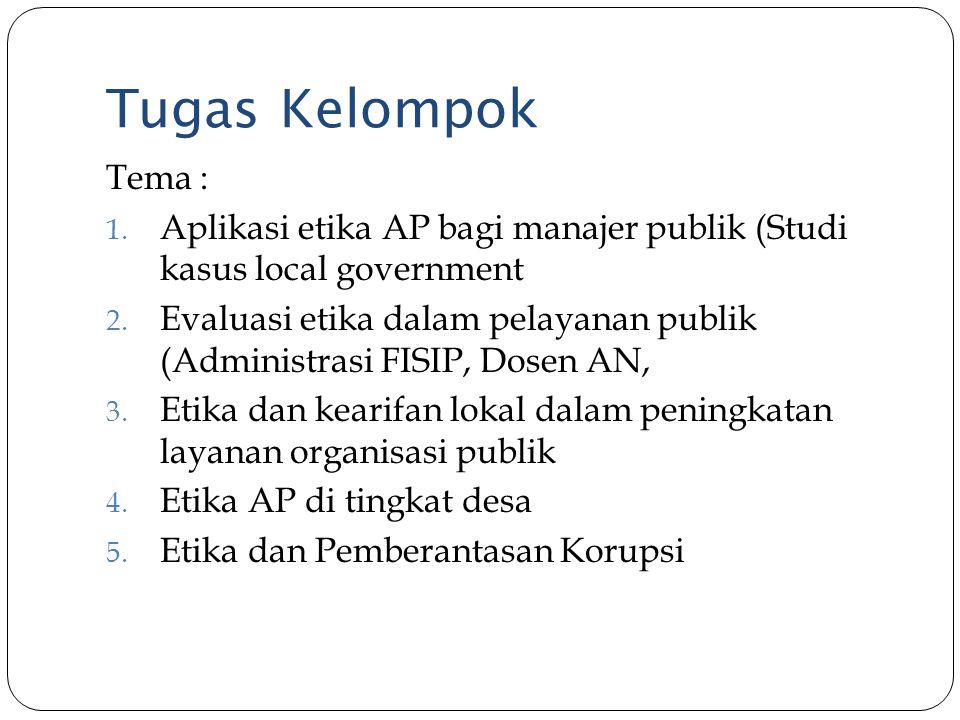 Tugas Kelompok Tema : 1. Aplikasi etika AP bagi manajer publik (Studi kasus local government 2. Evaluasi etika dalam pelayanan publik (Administrasi FI