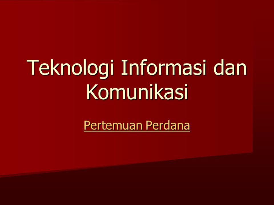 Teknologi Informasi dan Komunikasi Pertemuan Perdana Pertemuan Perdana