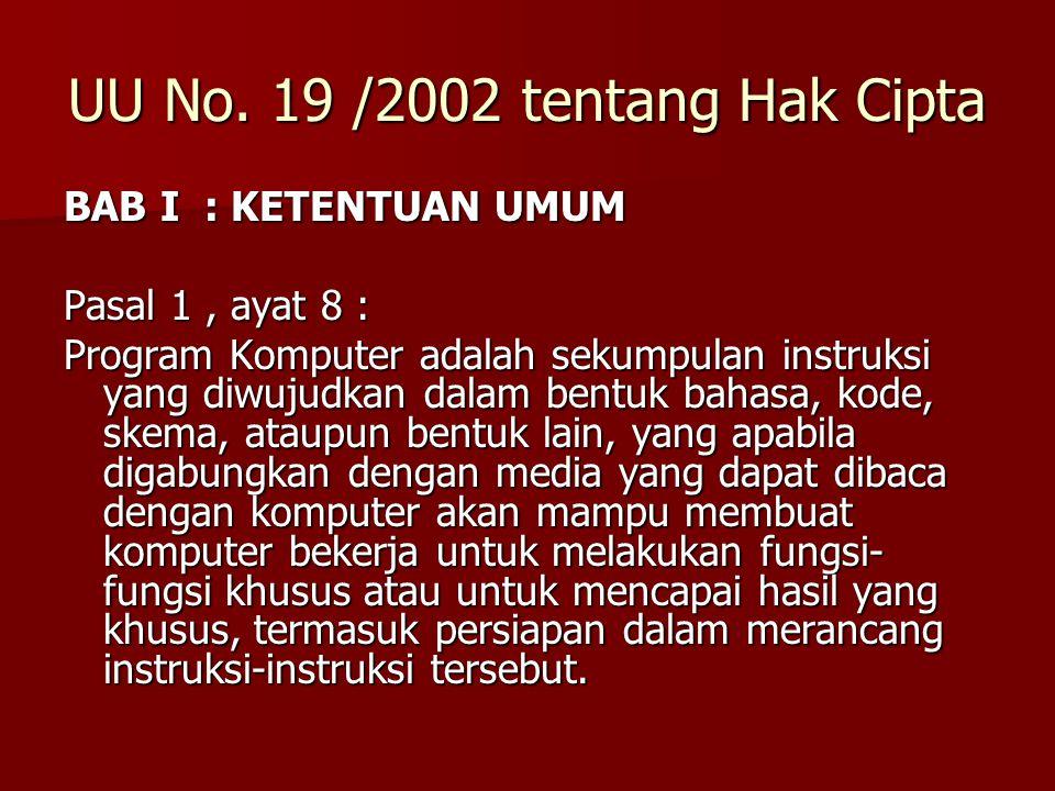 UU No. 19 /2002 tentang Hak Cipta BAB I : KETENTUAN UMUM Pasal 1, ayat 8 : Program Komputer adalah sekumpulan instruksi yang diwujudkan dalam bentuk b