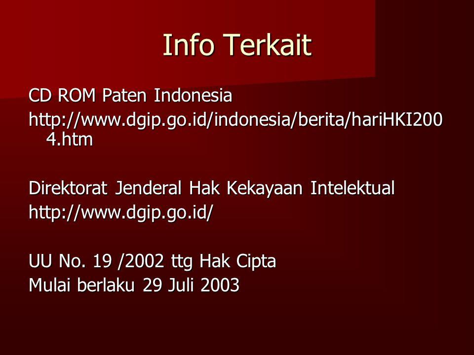 Info Terkait CD ROM Paten Indonesia http://www.dgip.go.id/indonesia/berita/hariHKI200 4.htm Direktorat Jenderal Hak Kekayaan Intelektual http://www.dg