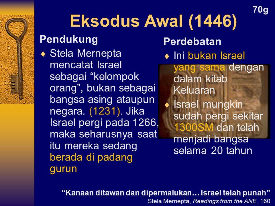 Eksodus Awal (1446) Pendukung  Stela Mernepta mencatat Israel sebagai kelompok orang , bukan sebagai bangsa asing ataupun negara.