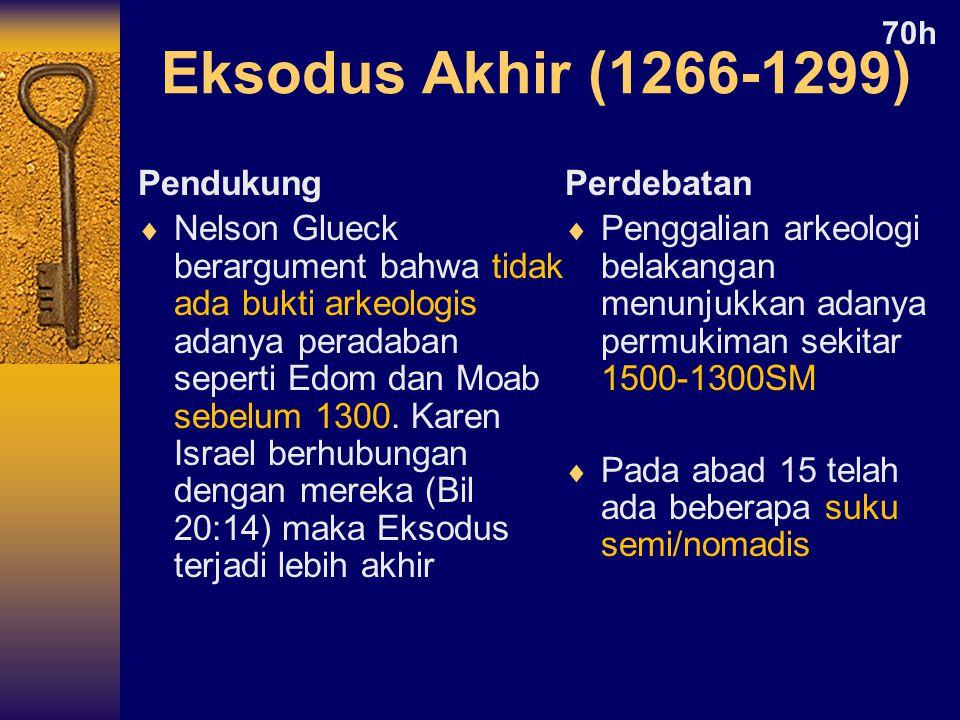 Eksodus Akhir (1266-1299) Pendukung  Nelson Glueck berargument bahwa tidak ada bukti arkeologis adanya peradaban seperti Edom dan Moab sebelum 1300.