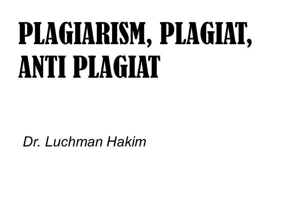 PLAGIARISM, PLAGIAT, ANTI PLAGIAT Dr. Luchman Hakim