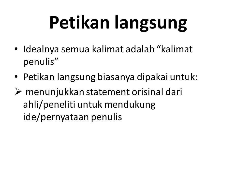 "Petikan langsung Idealnya semua kalimat adalah ""kalimat penulis"" Petikan langsung biasanya dipakai untuk:  menunjukkan statement orisinal dari ahli/p"