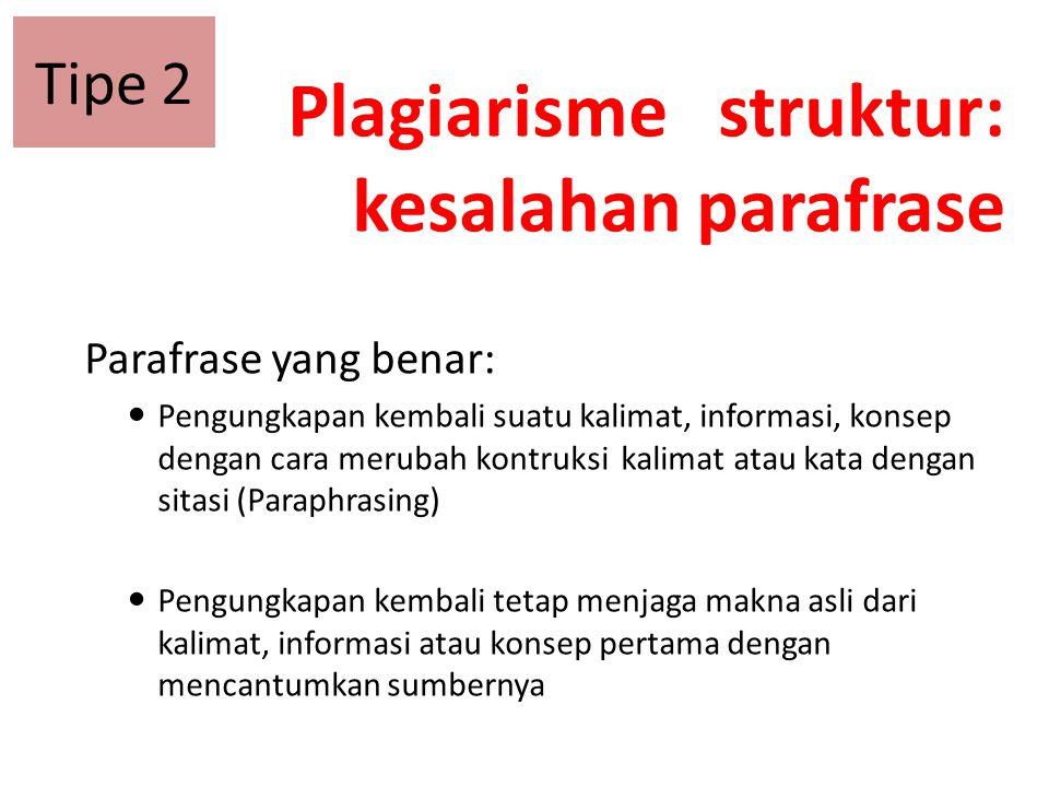 Plagiarisme struktur: kesalahan parafrase Parafrase yang benar: Pengungkapan kembali suatu kalimat, informasi, konsep dengan cara merubah kontruksi ka