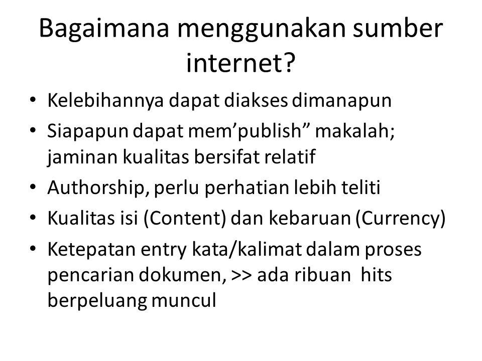 """Bagaimana menggunakan sumber internet? Kelebihannya dapat diakses dimanapun Siapapun dapat mem'publish"""" makalah; jaminan kualitas bersifat relatif Aut"""