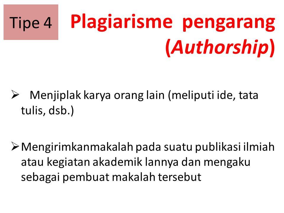 Plagiarisme pengarang (Authorship)  Menjiplak karya orang lain (meliputi ide, tata tulis, dsb.)  Mengirimkanmakalah pada suatu publikasi ilmiah atau