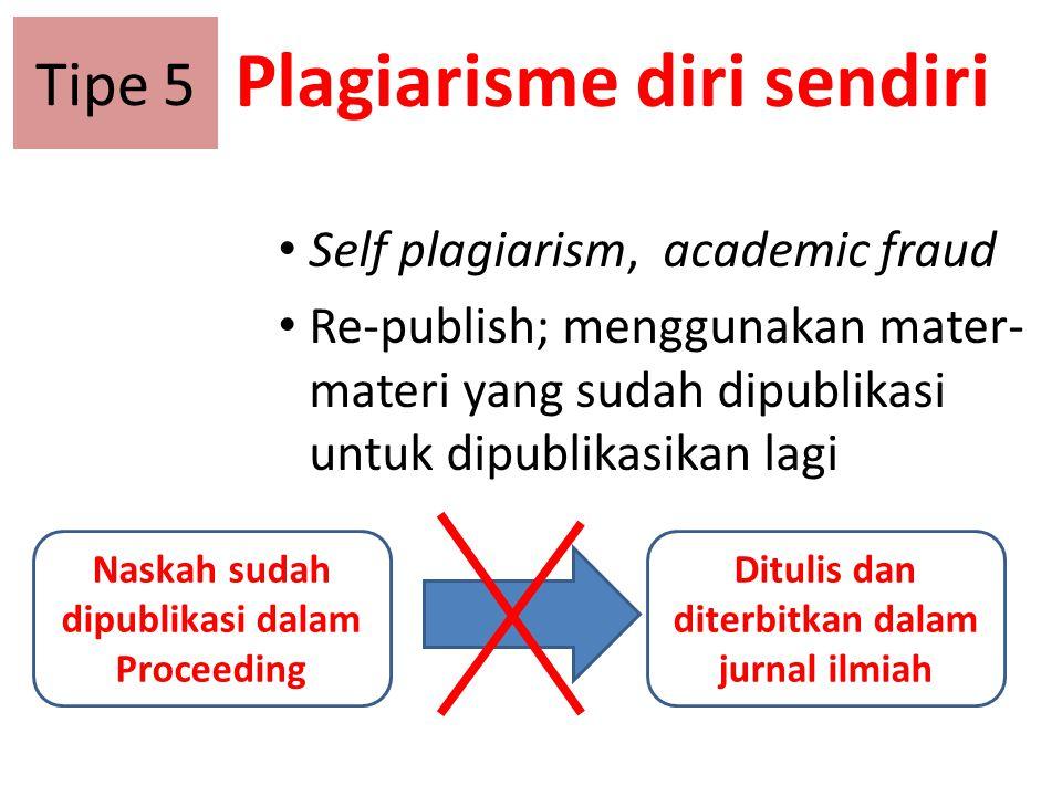 Plagiarisme diri sendiri Self plagiarism, academic fraud Re-publish; menggunakan mater- materi yang sudah dipublikasi untuk dipublikasikan lagi Tipe 5